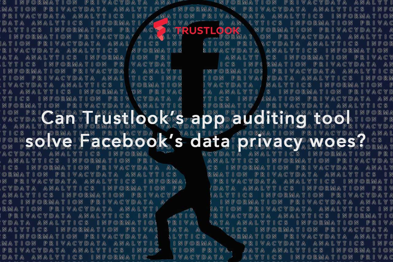 Can Trustlook's app auditing tool solve Facebook's data privacy woes?