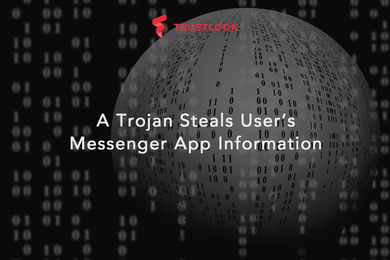 A Trojan with Hidden Malicious Code Steals User's Messenger App Information