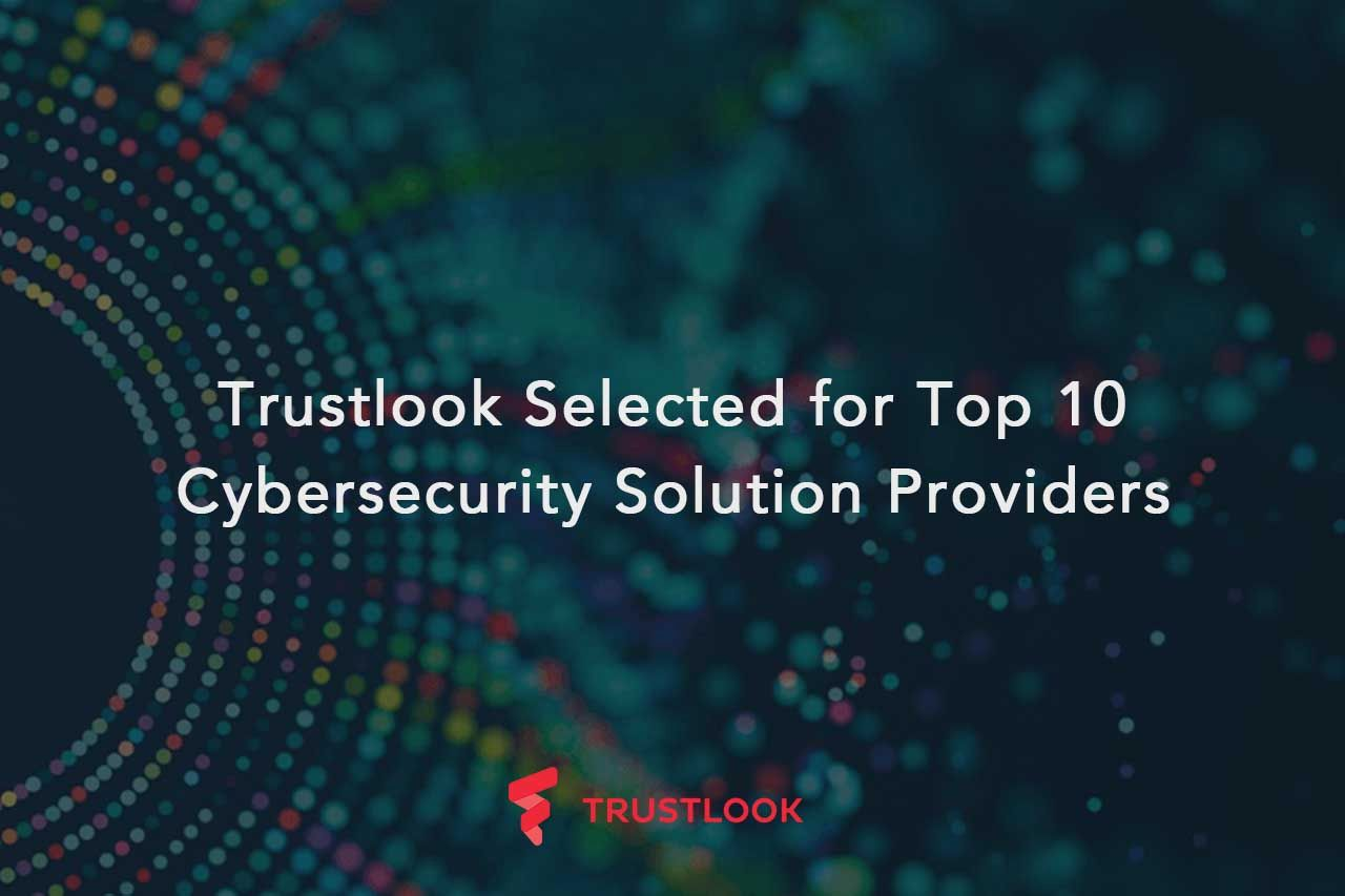 Trustlook Selected for Top 10 Cybersecurity Solution Providers