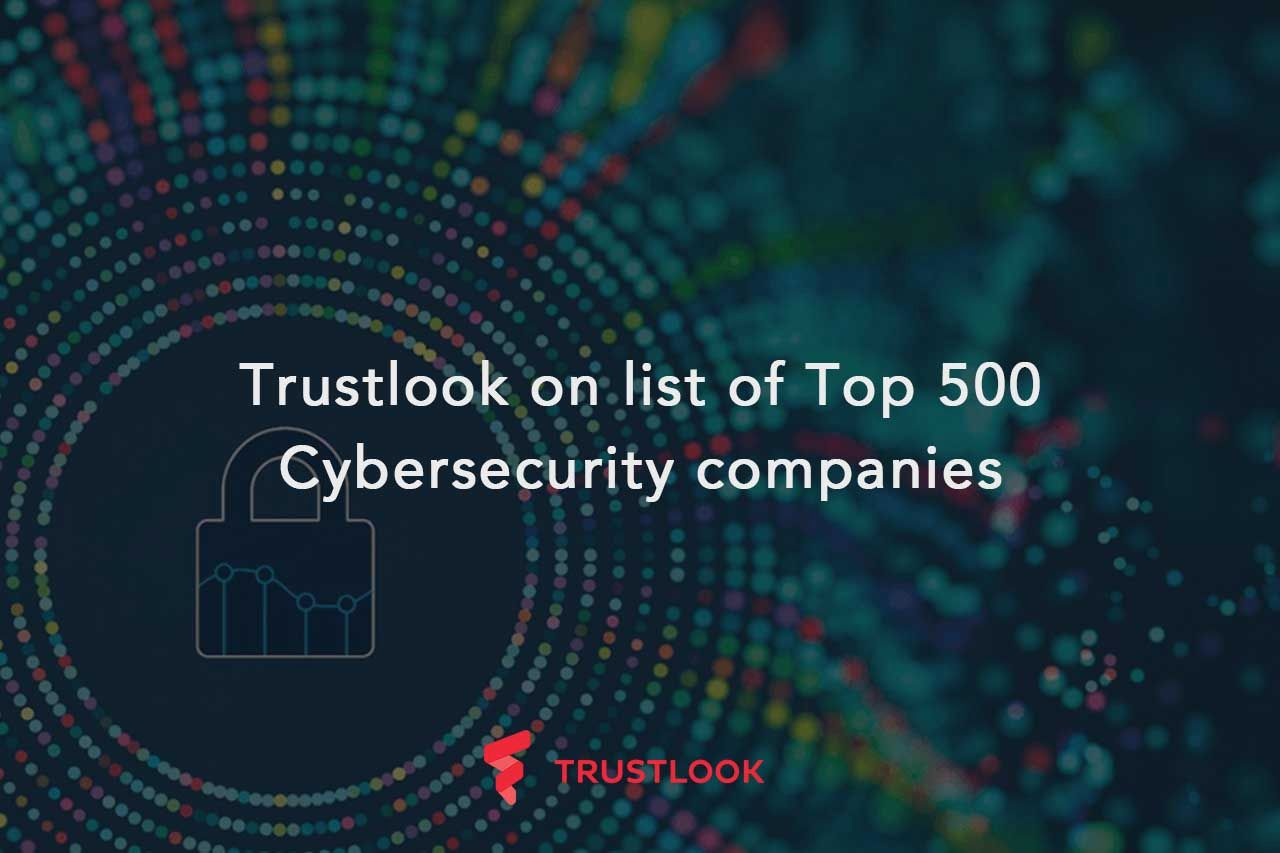 Trustlook on list of Top 500 Cybersecurity companies