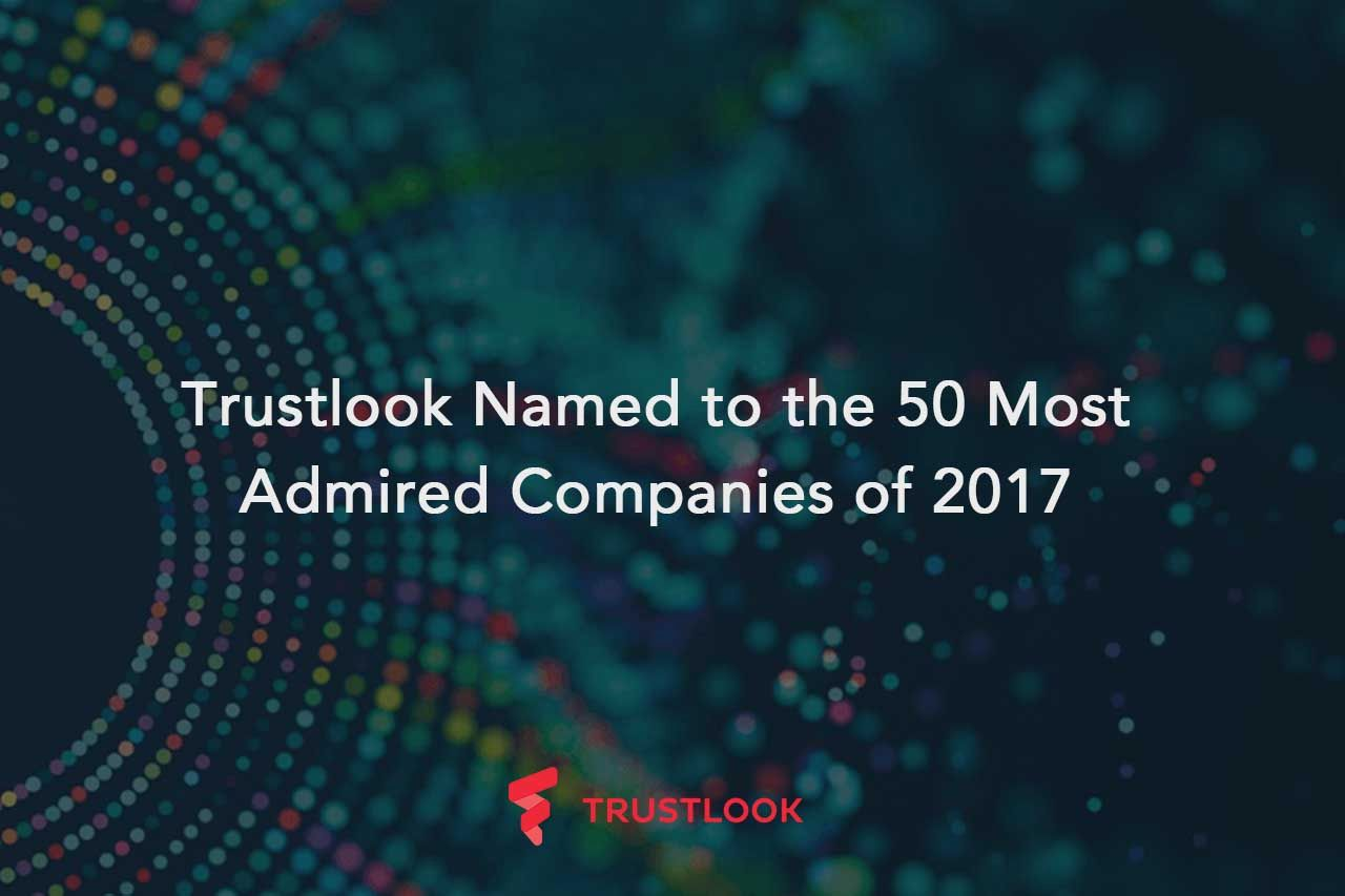 Trustlook Named to the 50 Most Admired Companies of The Year for 2017