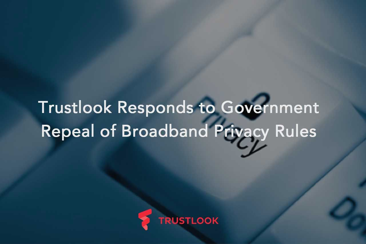 Trustlook Responds to Government Repeal of Broadband Privacy Rules