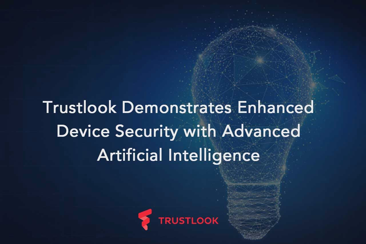 Trustlook Demonstrates Enhanced Device Security with Advanced Artificial Intelligence