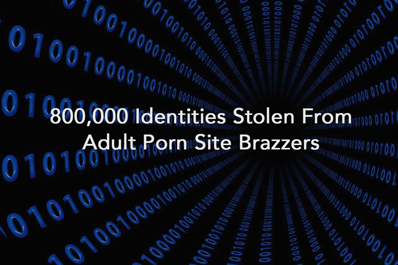 800,000 Identities Stolen From Adult Porn Site Brazzers