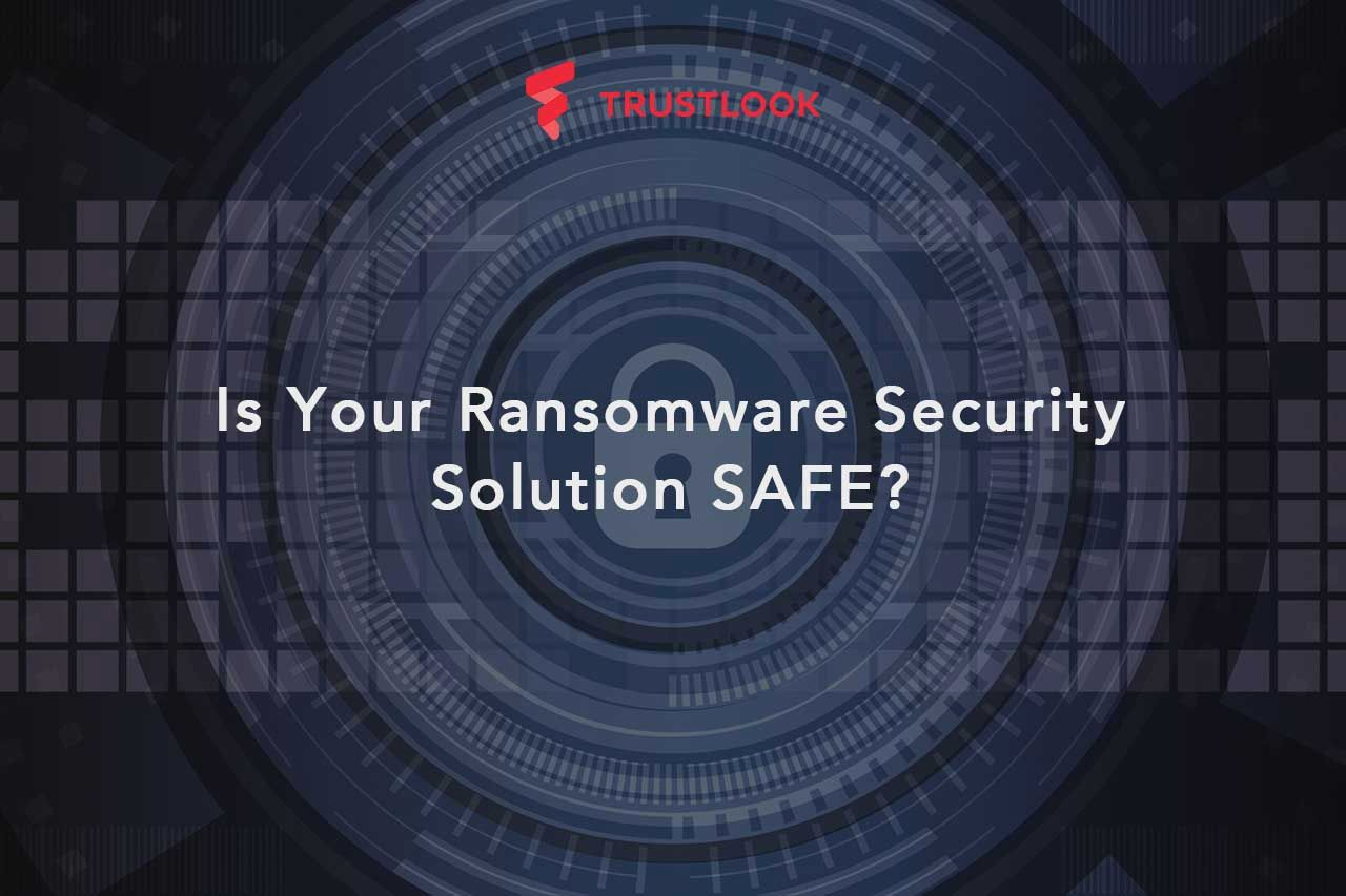 Is Your Ransomware Security Solution SAFE?