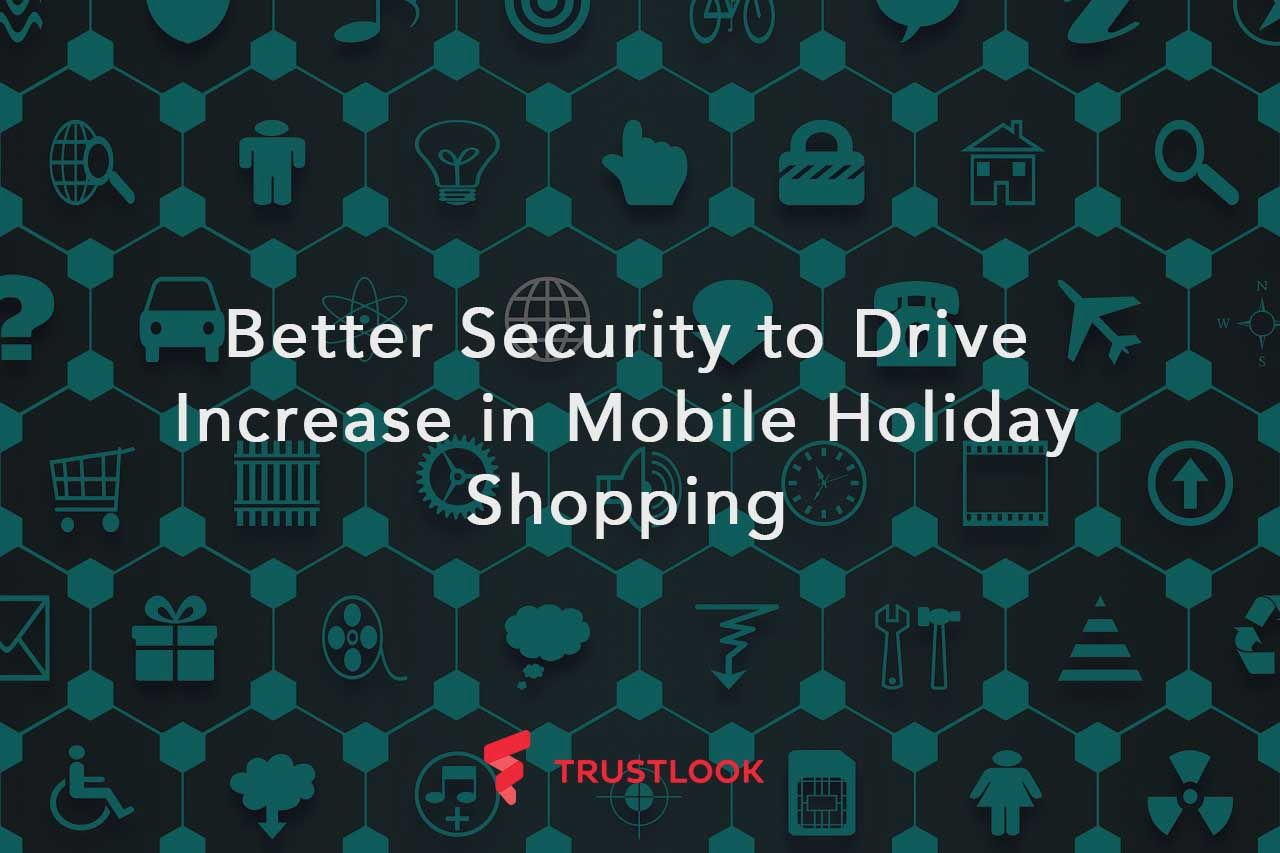 Better Security to Drive Increase in Mobile Holiday Shopping