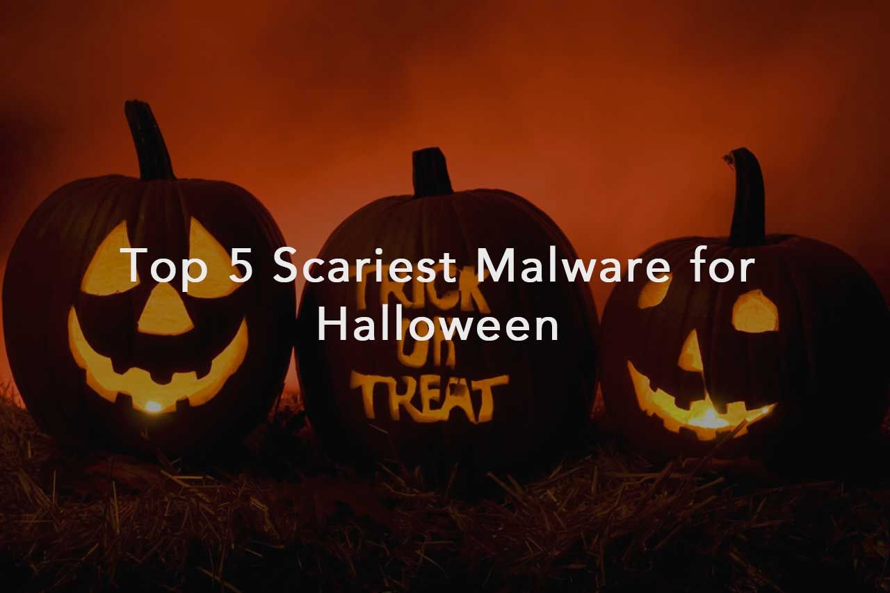 Top 5 Scariest Malware for Halloween