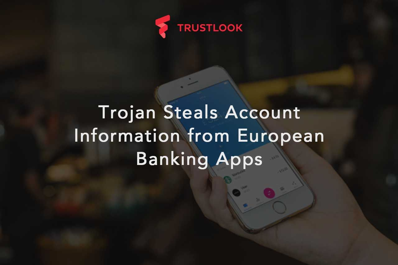 Trojan Steals Account Information from European Banking Apps