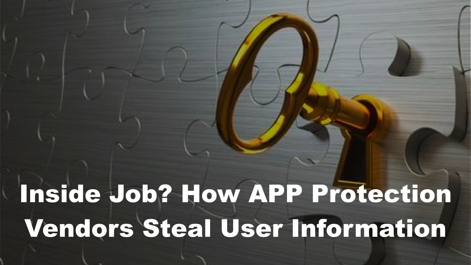 Inside Job?  How APP Protection Vendors Steal User Information